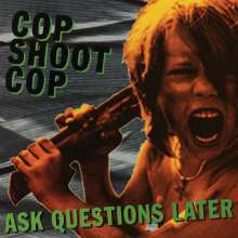 Cop Shoot Cop: Ask Questions Later (Limited Edition) (Green Vinyl), LP