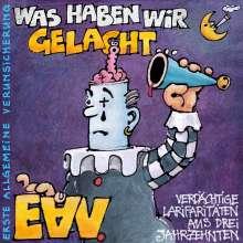 Erste Allgemeine Verunsicherung (EAV): Was haben wir gelacht.. - verdächtige Larifaritäten aus drei Jahrzehnten, CD