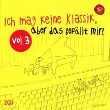 Ich mag keine Klassik, aber das gefällt mir! Vol.3, 2 CDs