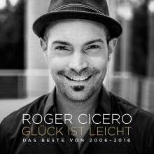 Roger Cicero (1970-2016): Glück ist leicht - Das Beste von 2006 - 2016, CD