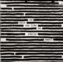Roger Waters: Is This The Life We Really Want? (180g), 2 LPs