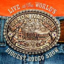 Aaron Watson: Live At The World's Biggest Rodeo Show, CD