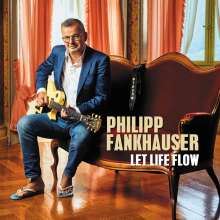 Philipp Fankhauser: Let Life Flow, CD