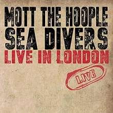 Mott The Hoople: Sea Divers Live In London, CD