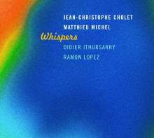 Jean-Christophe Cholet & Matthieu Michel: Whispers, CD