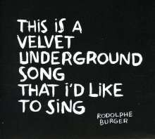 Rodolphe Burger (geb. 1957): This Is A  Velvet Underground Song I'd Like To Sing, CD
