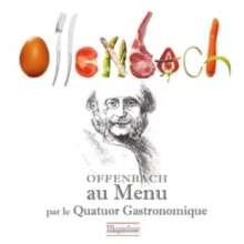 Jacques Offenbach (1819-1880): Offenbach au Menu par le Quatuor Gastronomique, CD