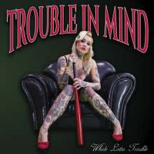 Trouble In Mind: Whole Lotta Trouble, LP