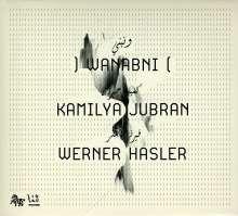Kamilya Jubran & Werner Hasler: Wanabni, CD