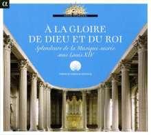 A La Gloire De Dieu Et Du Roi - Splendeurs de la Musique sacre sous Louis XIV, CD