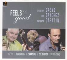 Thierry Caens, Leo Sanchez & Patrice Caratini: Feels So Good, CD