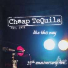 Cheap Tequila: Like This Way (35th Anniversary Live), CD