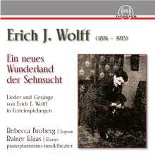 """Erich J. Wolff (1874-1913): Lieder & Gesänge """"Ein neues Wunderland der Sehnsucht"""", CD"""