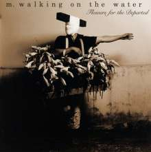 M. Walking On The Water: Flowers Of The Departed, CD
