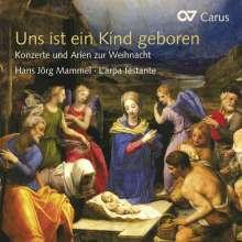 Uns ist ein Kind geboren - Konzerte und Arien zur Weihnacht, CD