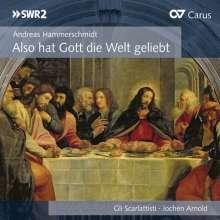 """Andreas Hammerschmidt (1612-1675): Geistliche Werke """"Also hat Gott die Welt geliebt"""", CD"""