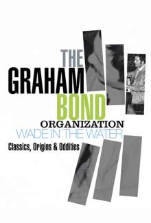 Graham Bond Organization: Wade In The Water: Classics, Origins & Oddities, 4 CDs