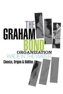 The Graham Bond Organization: Wade In The Water: Classics, Origins & Oddities, 4 CDs