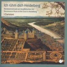 Ich rühm dich Heidelberg - Renaissancemusik am Kurpfälzischen Hof, CD