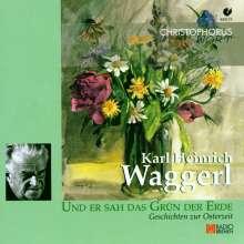 Waggerl,Karl Heinrich:Und er sah das Grün der Erde, CD