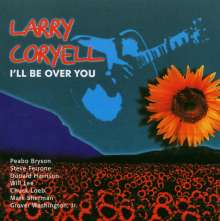 Larry Coryell (1943-2017): I'll Be Over You, CD