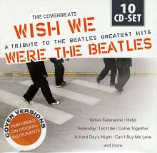Coverbeats: Wish We Were The Beatles: A Tribute To Beatles Greatest Hits, 10 CDs