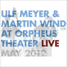 Ulf Meyer & Martin Wind: Live At Orpheus Theater, May 2012, CD