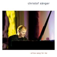 Christof Sänger (geb. 1962): Willow Weep For Me, CD