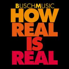 BuschMusic: How Real Is Real, CD