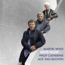 Martin Wind, Philip Catherine & Ack Van Rooyen: White Noise, CD