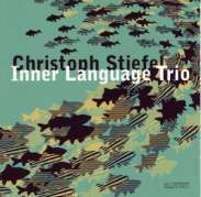Christoph Stiefel (geb. 1961): Inner Language Trio, CD