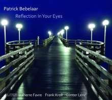 Patrick Bebelaar (geb. 1971): Reflection In Your Eyes, CD