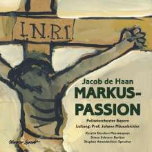 Jacob de Haan (geb. 1959): Markus-Passion für Mezzosopran, Bariton, Strecher & Sinfonisches Blasorchester, CD