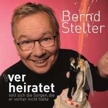 Bernd Stelter: Wer heiratet teilt sich die Sorgen, die er vorher nicht hatte, CD