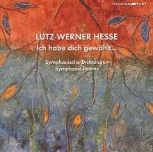 Lutz-Werner Hesse (geb. 1955): Ich habe dich gewählt... (Symphonisches Gedicht), CD