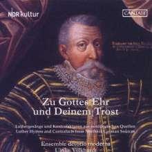 Zu Gottes Ehr und Deinem Trost -Luthergesänge und Kontrafakturen aus norddeutschen Quellen, CD
