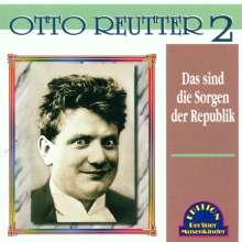 Otto Reutter: Das sind die Sorgen der Republik, CD