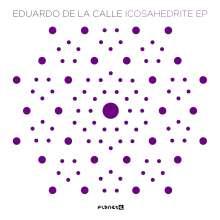 """Eduardo De La Calle: Icosahedrite EP, Single 12"""""""