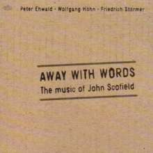 Peter Ehwald, Wolfgang Höhn & Friedrich Störmer: Away With Words: The Music Of John Scofield, CD