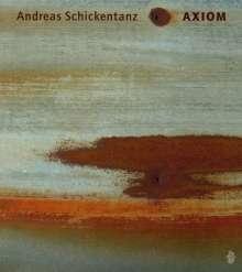 Andreas Schickentanz (geb. 1961): Axiom, CD