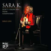 Sara K.: Don't I Know You From Somewhere - Solo Live, CD