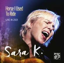 Sara K.: Horse I Used To Ride (Live In 2001), CD