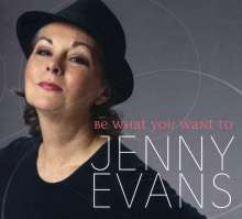Jenny Evans (geb. 1956): Be What You Want To, CD