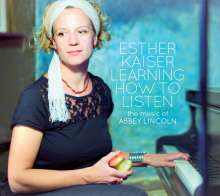 Esther Kaiser (geb. 1975): Learning How To Listen: The Music Of Abbey Lincoln, CD