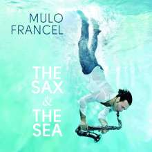 Mulo Francel (geb. 1967): The Sax & The Sea, CD