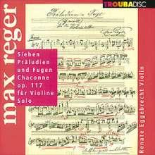 Max Reger (1873-1916): Präludien & Fugen op.117 Nr.1-3,5-8 f.Violine solo, CD