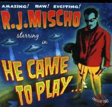 R.J. Mischo: He Came To Play, CD