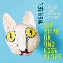 Hans-Eckardt Wenzel: Ick sitze da und esse Klops: Kinderlieder aus Theaterstücken, CD