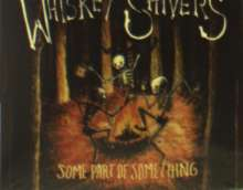 Whiskey Shivers: Some Part Of Something, CD