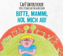 Café Unterzucker: Bitte, Mammi, hol mich hier ab!, CD